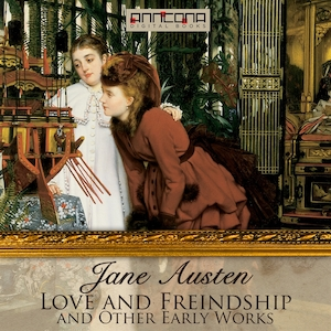 Love and friendship, and other early works