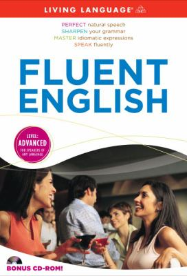 Fluent English [Kombinerat material] : [perfect natural speech, sharpen your grammar master, idiomatic expressions, speak fluently]