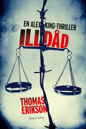 Illdåd : en Alex King-thriller